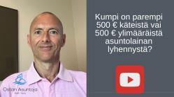 Kumpi on parempi 500 € käteistä vai 500 € ylimääräistä asuntolainan lyhennystä?